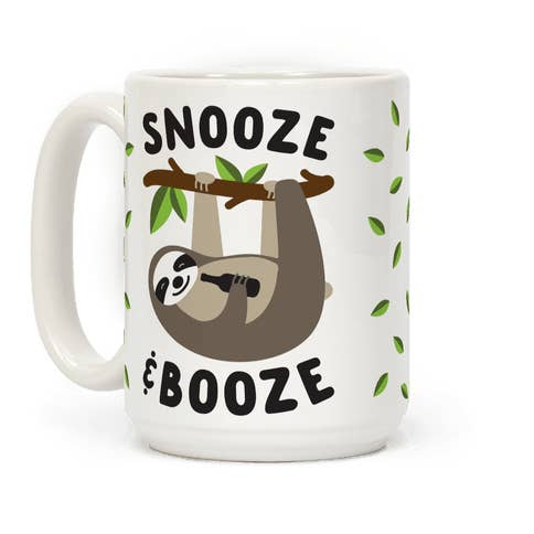 A mug featuring a sloth who shares your hobbies: snoozin' and boozin'.