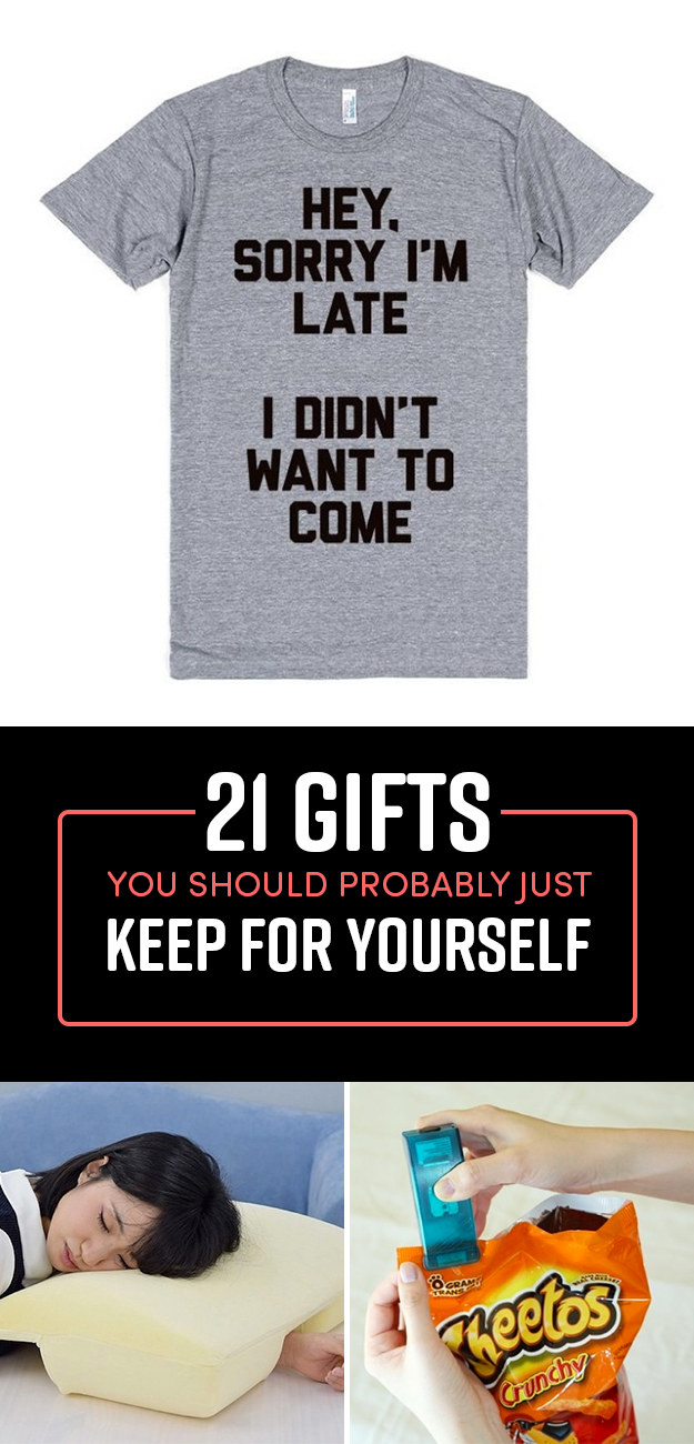 21 Gifts You Should Probably Just Keep For Yourself