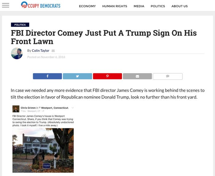 "The site claimed it was evidence that Comey was ""working behind the scenes"" to elect Donald Trump, and the post received almost 100,000 shares, comments, and likes on Facebook.A BuzzFeed News investigation found that Occupy Democrats and similar sites published a high number of false or misleading articles during the election campaign that served to reinforce partisan biases.Comey has been strongly criticized by Democrats for a letter to Congress, sent less than two weeks before the Nov. 8 election, that announced the discovery of a new trove of emails as part of the investigation into Hillary Clinton's private email server during her time as secretary of state. Clinton herself has said Comey's actions contributed to her election loss."