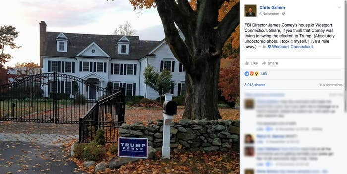 "A resident of Westport, Connecticut, shared the photo on his Facebook page two days before the election. ""Share, if you think that Comey was trying to swing the election to Trump,"" wrote Chris Grimm, who said he lives nearby. ""Absolutely undoctored photo. I took it myself.""In an interview with BuzzFeed News, Grimm said he found the Trump sign outside of Comey's home to be a ""striking image"" that spoke to deeper concerns about the FBI director's actions during the election campaign, although he said he didn't necessarily think Comey had put it up himself.""I hoped it would make people think,"" he said."