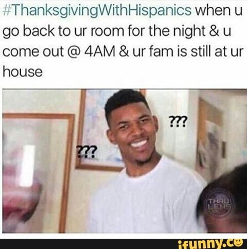 sub buzz 30949 1479685868 1?downsize=715 *&output format=auto&output quality=auto what it's like to be hispanic on thanksgiving,Thanksgiving With Hispanic Families Memes