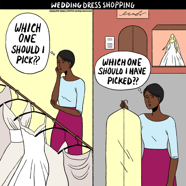 You may feel regret about the dress you choose. This is normal, and it doesn't mean anything!