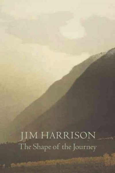 The Shape of the Journey: New and Collected Poems by Jim Harrison