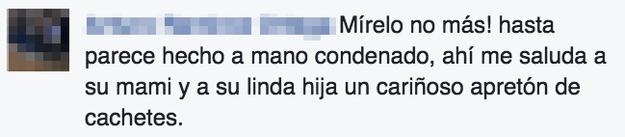"""""""Hasta parece hecho a mano el condenado."""""""