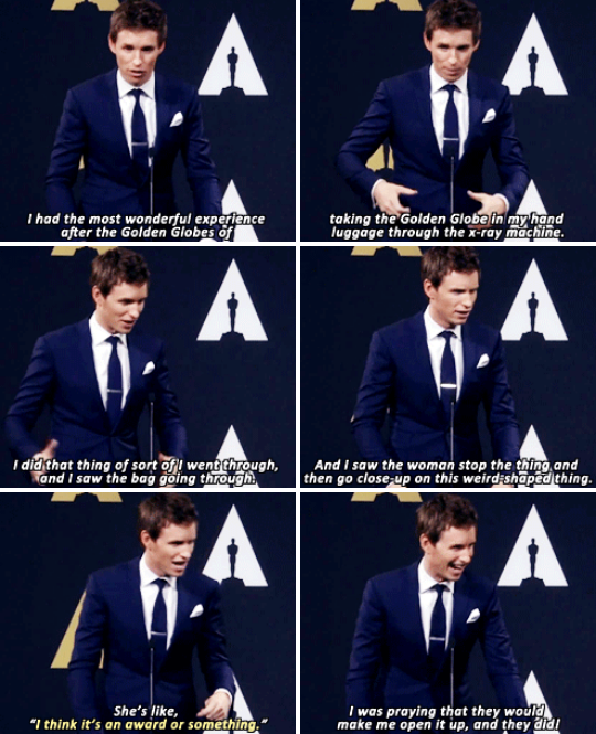 When he went through airport security with his Golden Globe in his bag, and he was really excited when they asked him to open it.