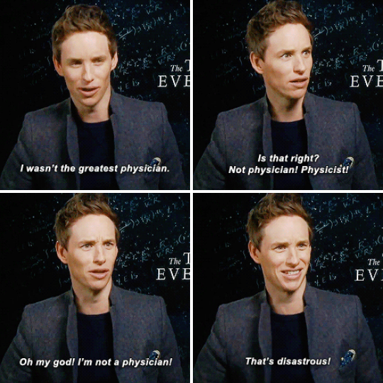 When he got a little bit confused about his role as physicIST Stephen Hawking in The Theory of Everything.
