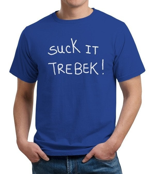 """""""That'sh not what your mother shaid last night, Trebek.""""Get it from Five Finger Tees for $9.99."""
