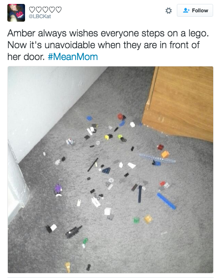 One more thing kids — if you leave your Lego bricks all over the floor for everyone to step on, a mean mom is going to return the favor — big time.
