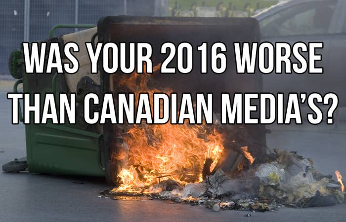 Did 2016 Punch You In The Dick As Hard As It Punched Canadian Media?