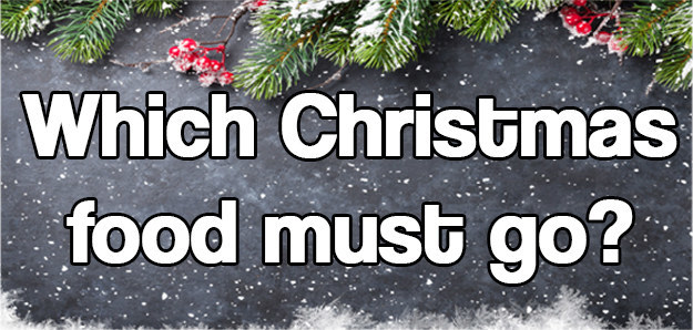 Which Christmas Food Has To Go?