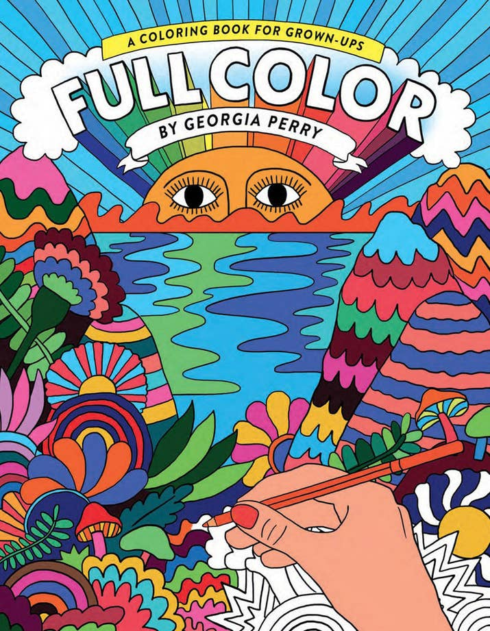 Full Color A Coloring Book For Grown Ups Anyone Who Wants To Get Little Psychedelic