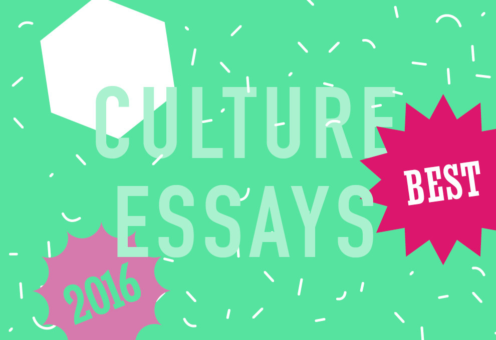 Our Culture Writers Pick The Best Essays Of 2016