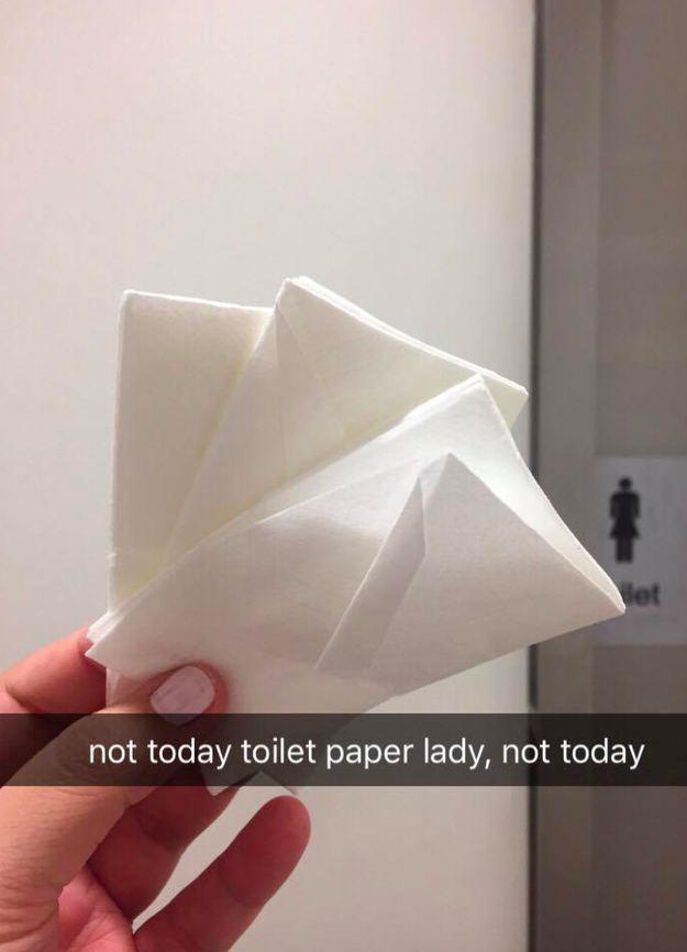 And always bring tissues when you go to the bathroom.