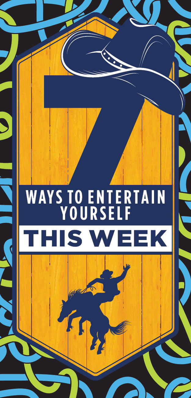 7 Ways To Entertain Yourself This Week