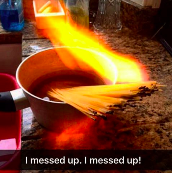 This classic flaming pasta fail.