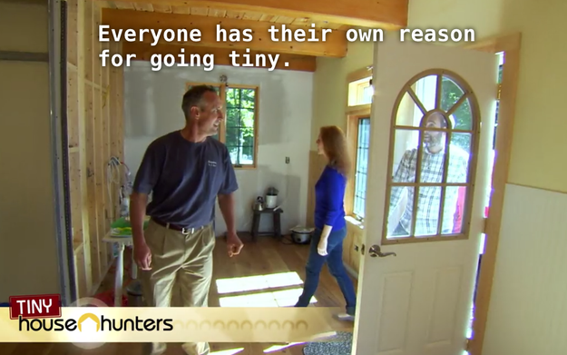 Every episode starts with two people with wildly different ideas of what a tiny house is. Like how these people even together?
