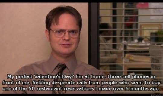 """My perfect Valentine's Day? I'm at home, three cell phones in front of me, fielding desperate calls from people who want to buy one of the 50 restaurant reservations I made over 6 months ago."""