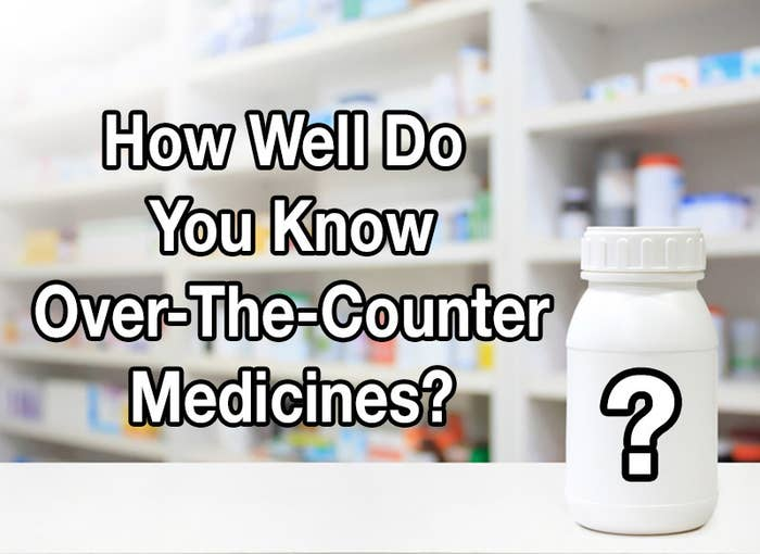 Over-the-counter (OTC) medicines are drugs that you buy at the pharmacy without a prescription — so basically all of the medicines you see on the store's shelves. FYI: While this quiz will test your knowledge of OTC medications, it's not intended to be a comprehensive guide to using them or treating specific health problems. Talk to your healthcare provider if you have any questions about using or starting OTC medicines and always follow the directions and warnings that are printed on the labels.