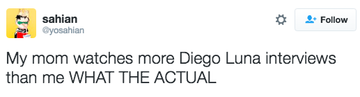 Seriously, like everyone's mom loves Diego Luna. It's a thing.