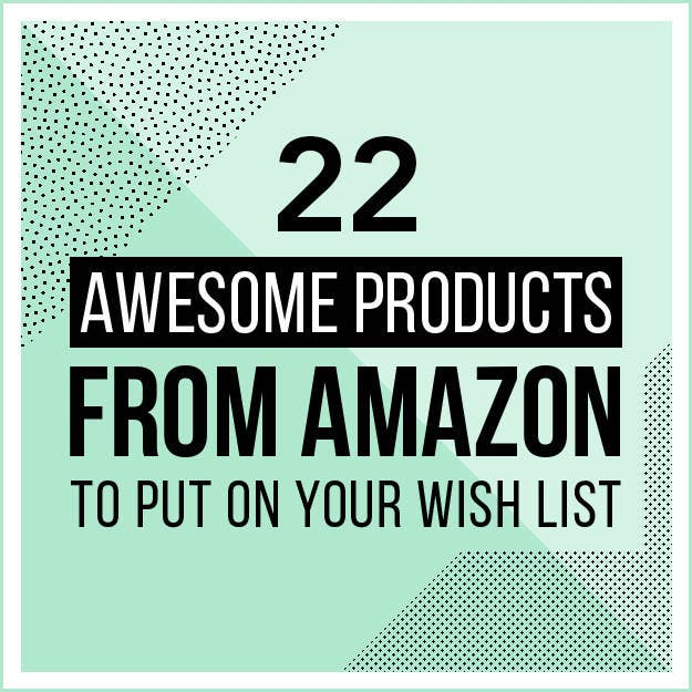 22 Awesome Products From Amazon To Put On Your Wish List