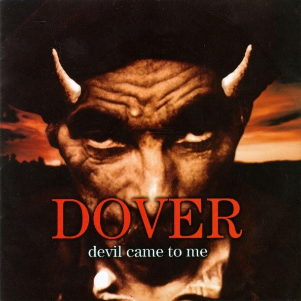 Dover, Devil Came To Me