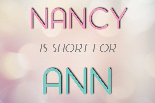 "Why is the short form of Ann (or Anne) actually longer than the original name? People used to use the affectionate phrase ""mine Ann,"" which eventually turned into ""my Nan."" Nickname trends of the time also had people adding ""-cy"" to the ends of name, which is how Ann evolved into Nancy.Fun fact: This means that sisters Ann and Nancy Wilson, members of the band Heart, were kind of named the same thing."