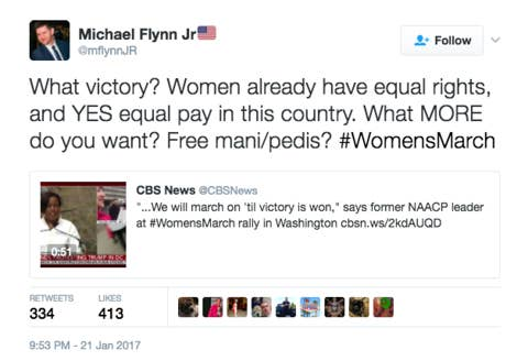 """His tweet was in response to a clip of a former NAACP leader at the Women's March saying, """"We will march on 'til victory is won."""" """"Women already have equal rights, and YES equal pay in this country,"""" Flynn Jr., offspring of Lt. Gen. Michael Flynn, said in a tweet Friday, as hundreds of thousands of people in Washington, DC, and around the world marched for women's equality and rights a day after Trump was sworn in as president. """"What MORE do you want? Free mani/pedis?"""" Flynn Jr. asked."""
