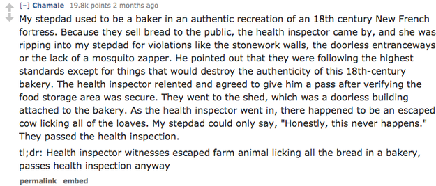 In October last year, a now-deleted thread on Reddit asked health inspectors to share their worst experiences on the job. User Chamale told a story about his stepdad. In it, a health inspector catches a cow licking bread.