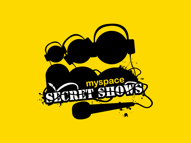 Feeling like an insider 'cause you watched Myspace Secret Shows.
