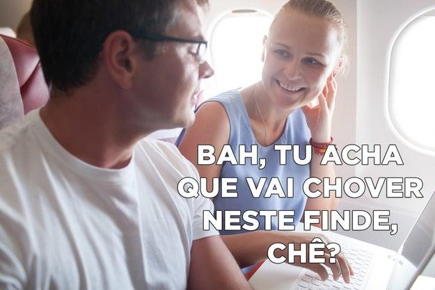 Só de pegar o avião do lado de uma pessoa de Porto Alegre, você já começa a falar igual a ela.