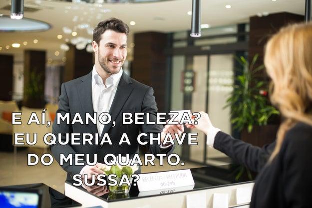 Daí você chega no seu hotel na Paulista falando muito rápido demais, porque todo mundo é apressado em Sampa, né?