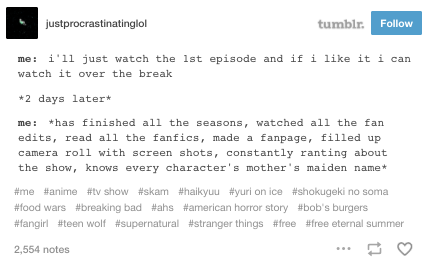 When you know you will never stop at just one episode, but try to do it anyway: