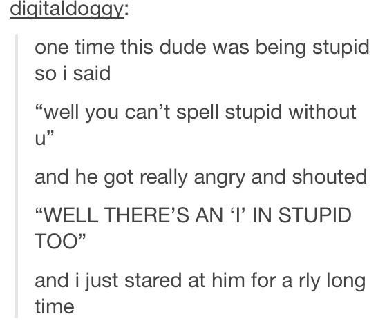 The stupid: