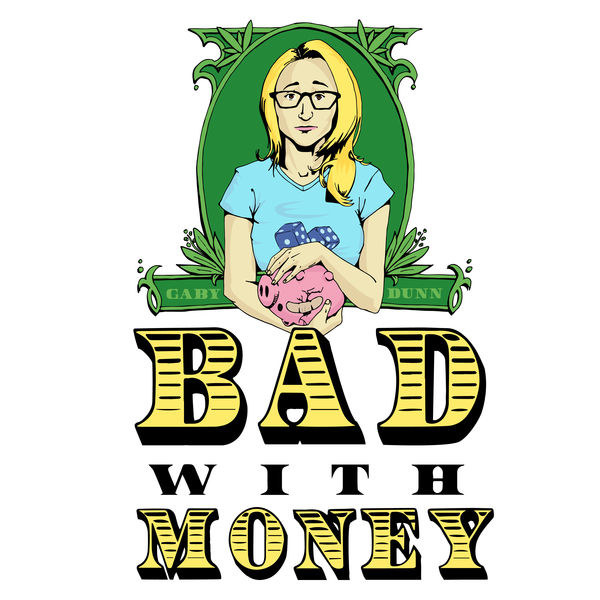 And feel better about your money sitch by listening to the hilarious, super-helpful podcast Bad With Money With Gaby Dunn.