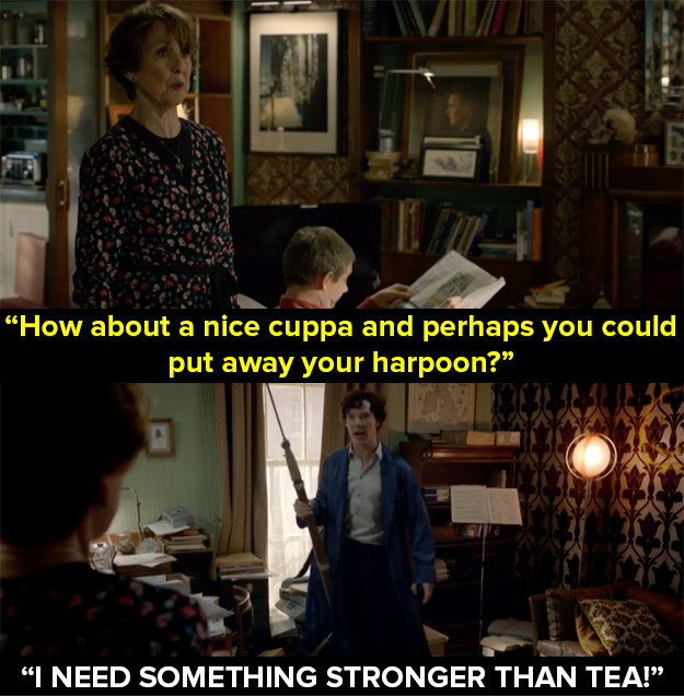 When Mrs Hudson tried to calm down Sherlock.