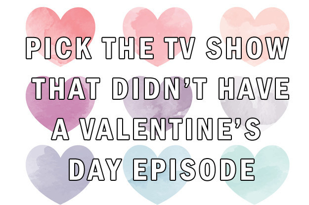 can you pick the tv show that didn 39 t have a valentine 39 s day episode. Black Bedroom Furniture Sets. Home Design Ideas