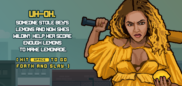 The concept is easy. It's the one time you can say you're Beyoncé, and also the one time you can legally smash cars and fire hydrants... all in order to score lemons for Bey.