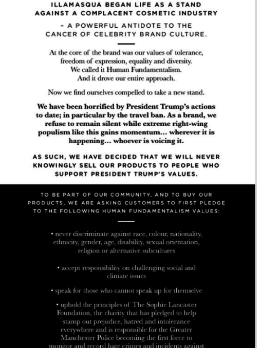 """""""Illamasqua believe in the freedom of expression, equality and diversity,"""" the company said on its website. """"That's why we are horrified by President Trump's actions to date. We refuse to remain silent while extreme right-wing populism gains momentum… wherever it is happening."""""""