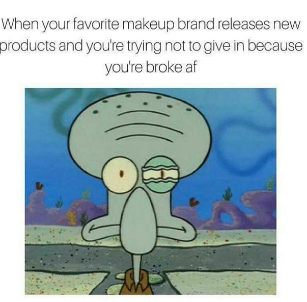 And you spend every day resisting the temptation to buy new makeup.