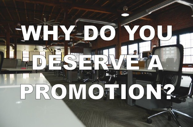 """why i deserve a promotion How to prove you deserve a raise tweet: 7 comments featured author: simply """"putting in your time"""" does not make you worthy of a raise, a promotion."""