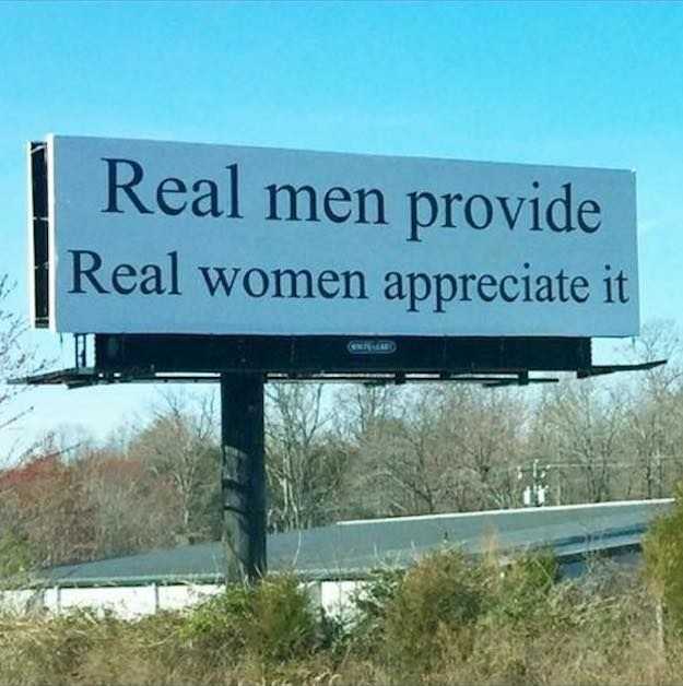 "A billboard in North Carolina that claims ""Real men provide. Real women appreciate it"" has sparked controversy across the country."