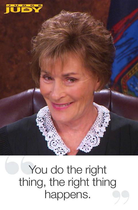 Judge Judy is wise.