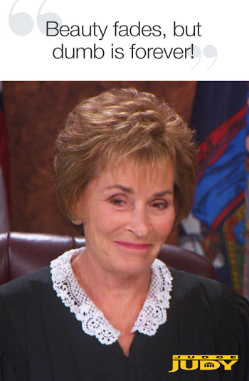 Judge Judy is better than you!!