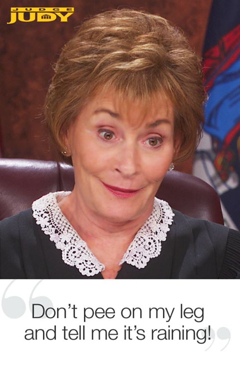 Judge Judy is iconic.