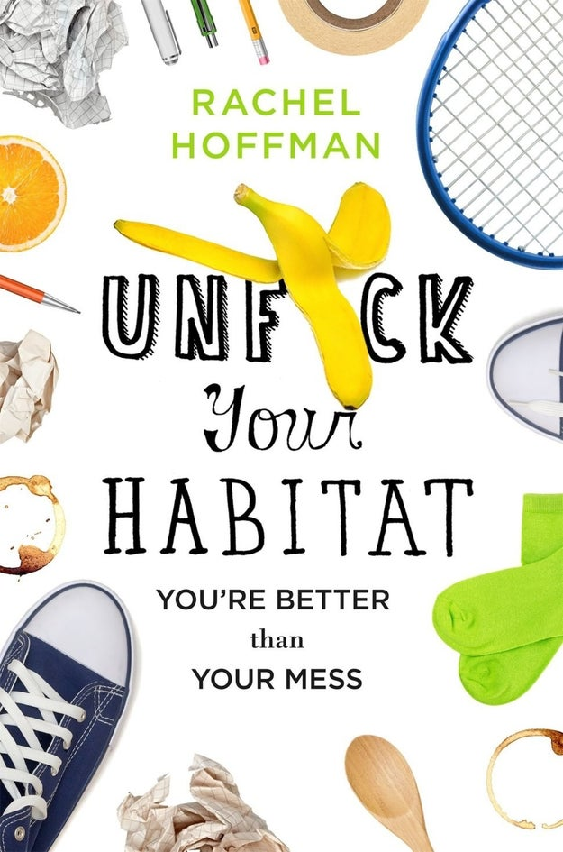 "A book detailing a cleaning and organizational system that'll help you ""unfuck your habitat."""