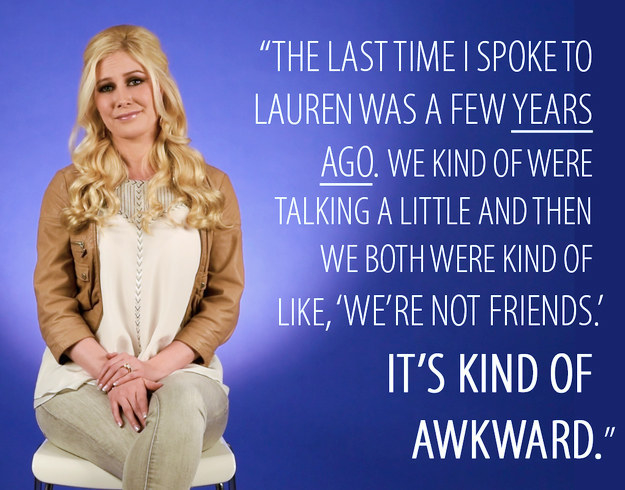 In 2016, Heidi told BuzzFeed that she and Lauren Conrad aren't friends anymore.