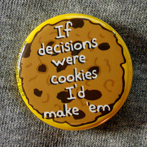 This button that knows cookies are much better than deciding.