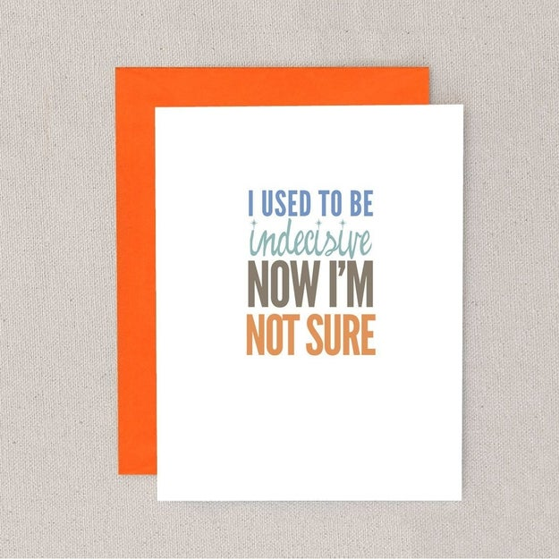 This card because maybe your friends just don't understand the struggle of choosing.