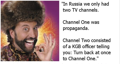 "The think tank looked specifically at shows airing on Russia's Perviy Kanal or ""First Channel,"" to which Yakov Smirnoff might say:"