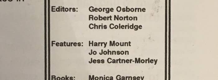 Osborne's co-editors at Isis included Chris Coleridge, a fellow Bullingdon Club member who is a descendant of Samuel Taylor Coleridge and brother of former Condé Nast managing director Nicholas Coleridge.The features editors were Harry Mount (cousin of David Cameron and now the editor of The Oldie), Jo Johnson (brother of Boris Johnson and now the universities minister), and Jess Cartner-Morley (now the fashion editor of The Guardian).In short, it's one of the most establishment mastheads ever seen in journalism.